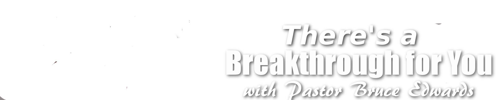 Breakthrough For You - with Pastor Bruce Edwards