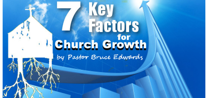 7 Keys factors for church growth by Pastor Bruce Edwards