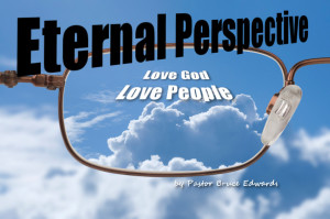 Eternal Perspective by Pastor Bruce Edwards