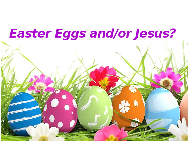 Easter Eggs And Jesus The Foolishness Of Easter