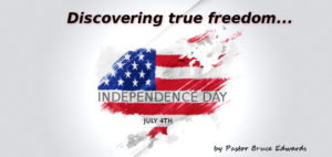 Independence Day by Pastor Bruce Edwards