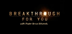 breakthrough with Pastor Bruce Edwards