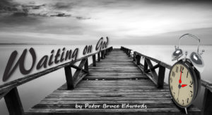 waiting for god by Pastor Bruce Edwards