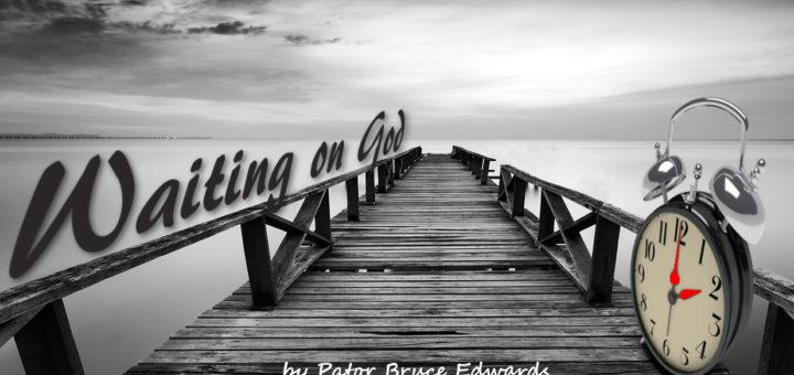 waiting on god by Pastor Bruce Edwards