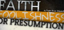 presumption and foolishness by Pastor Bruce Edwards