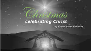 how to have your best christmas ever by Pastor Bruce Edwards